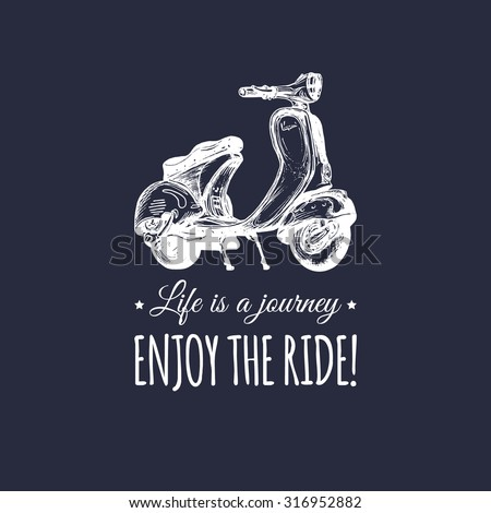 Life is a journey, enjoy the ride. Vector typographic poster. Vector scooter poster. Vector vintage scooter. Retro hand sketched moped illustration. - stock vector