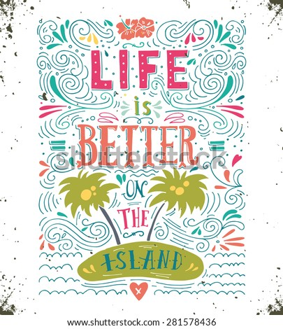 Life is better on the island. Print. Hand drawn quote lettering. - stock vector