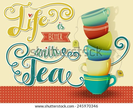 Life is Better with Tea - Inspirational poster with a stack of colorful teacups - stock vector