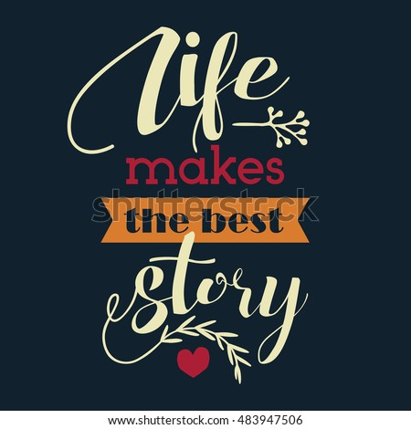Life makes the best story. Inspirational poster.