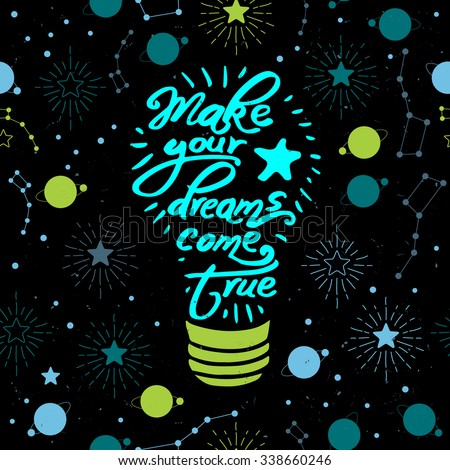 """Light bulb icon with """"Make your dreams come true"""" quote and space seamless pattern - stock vector"""