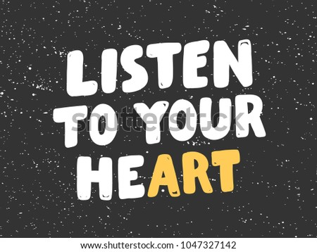Listen your heart typography lettering calligraphy stock vector