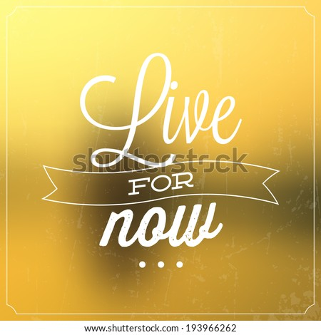 Live For Now / Quote Typographic Background Design - stock vector