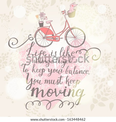 Live is like riding a bicycle. To keep your balance, You must keep moving. Vintage romantic card in vector. Concept background in pastel colors - stock vector