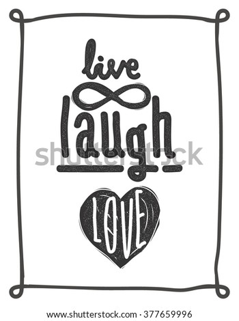 Live, laugh, love. Simple lettering quote with chaotic brush effect. Universal youthful grunge motivational poster, frame for home and office in black and white - stock vector