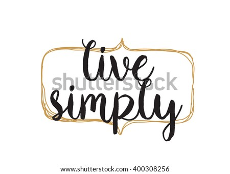 Live simply philosophical inscription. Greeting card with calligraphy. Hand drawn lettering design. Photo overlay. Typography for banner, poster or apparel design. Vector typography, quote.