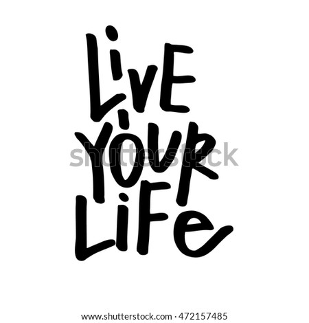 Live Your Life Quotes Endearing Live Your Life Lettering Quote Hand Stock Vector 472157485