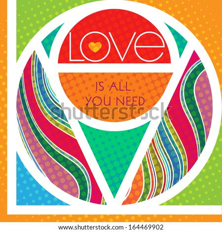 LOVE is all you need. Imitation of stained glass where the word LOVE separates shapes of bright, vibrant colors and textures. Vector EPS 10 illustration. - stock vector