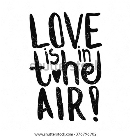 Love is in the air. Black and white lettering. Decorative letter. Hand drawn lettering. Quote. Vector hand-painted illustration. Decorative inscription. Font, motivational poster. Vintage illustration - stock vector