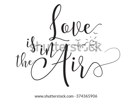 Love is in the air inscription. Greeting card with calligraphy. Hand drawn design elements. Black and white. Usable as photo overlay. Romantic quote. - stock vector