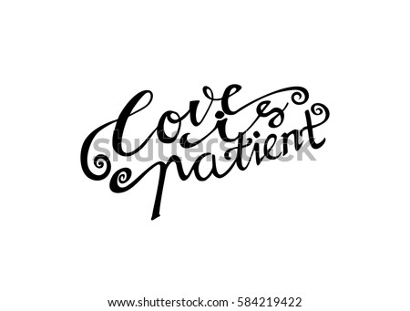 Love Is Patient. Hand Lettered Quote. Modern Calligraphy. Romantic Slogan  And Quote For
