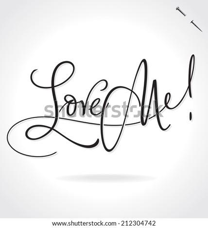 LOVE ME hand lettering -- handmade calligraphy, vector (eps8) - stock vector