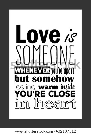 Love quote. Love is missing someone whenever you're apart, but somehow feeling warm inside because you're close in heart. - stock vector