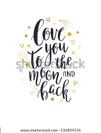 Love You To The Moon And Back - Vector inspirational quote. Hand lettering calligraphy phrase with golden stars, hearts and comets. Vector element for web, banners, poster, t-shirt, save the date card