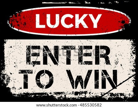 Lucky, enter to win sign. Creative variation of a caution sign. Distressed grunge sign with old vintage look.