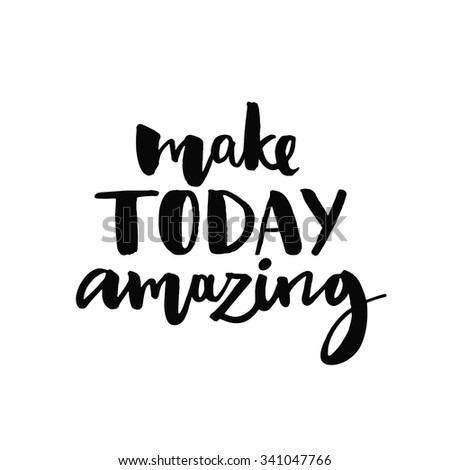 Make today amazing. Inspirational quote handwritten with black ink and brush, custom lettering for posters, t-shirts and cards. Vector calligraphy isolated on white background - stock vector