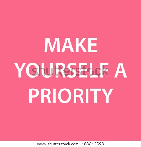 Make Yourself Your Priority. Pink Motivational Girl Quote Card. Vector  Illustration.