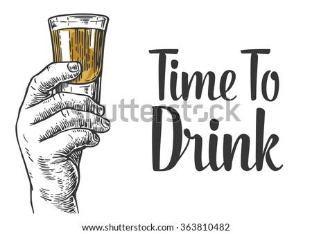 Male hand holding a shot of alcohol drink. Hand drawn design element.Vintage vector engraving illustration for label, poster, invitation to a party. Time to drink.  - stock vector