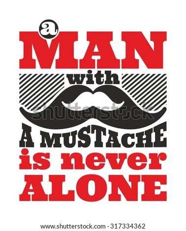 Man with a mustache is never alone