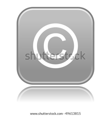 Matted gray rounded squares button with copyright and reflection on white