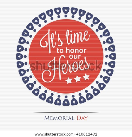 Memorial Day. It's time to honor our heroes lettering for your design - stock vector
