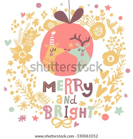 Merry and bright - bright Christmas card with cute deers in vector. Lovely holiday background with cartoon animals in New Year toy inside awesome wreath made of flowers, stars and hearts - stock vector