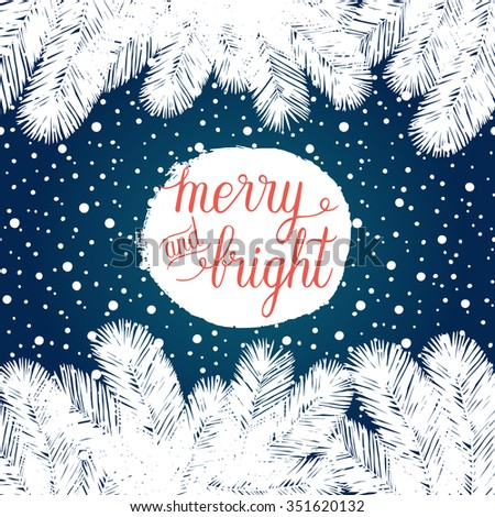 Merry and Bright Christmas greeting card. Vector winter holidays background with hand lettering, christmas tree branches, snowflakes, falling snow. - stock vector