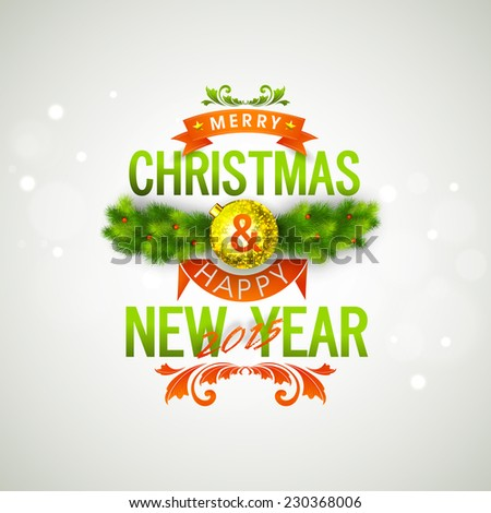 Merry Christmas and Happy New Year 2015 celebrations with stylish text, X-mas ball and fir leaves on gradient background, can be used as banner, poster or flyer.  - stock vector
