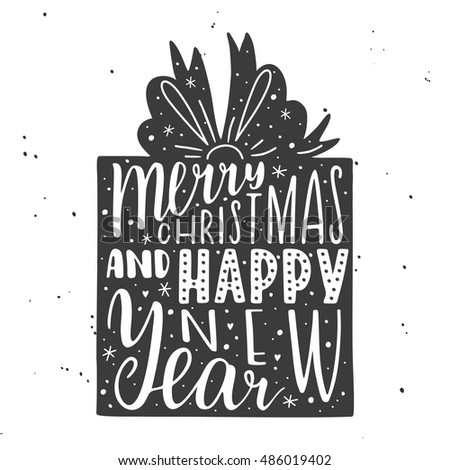 Merry Christmas and Happy New Year. Hand drawn lettering. Holiday illustration. Calligraphic and typographic background