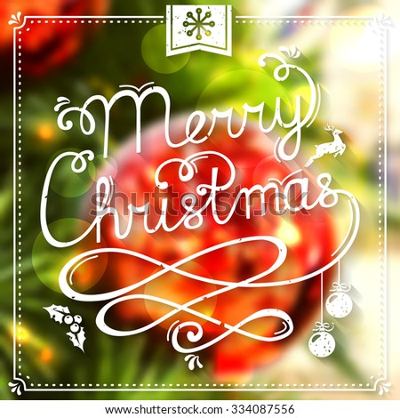 Merry Christmas! Greeting card with handwritten lettering. Blurred festive background with typography and christmas symbols: deer, christmas balls, holly. Vector illustration.  - stock vector