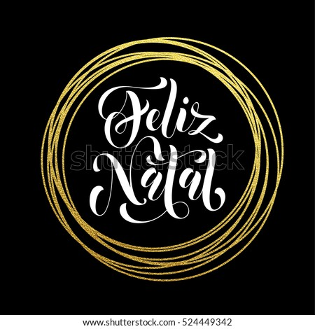 Merry Christmas in Portuguese Feliz Natal gold greeting card. Golden sparkling decoration ornament of circle of and text calligraphy lettering. Festive vector background Feliz Natal decorative design.