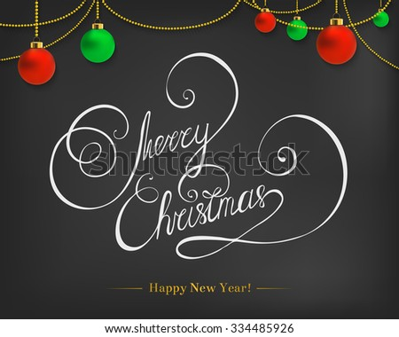 Merry christmas lettering - chalk words on blackboard with christmas balls and chain. Calligraphic and typographic hand writing phrase. - stock vector