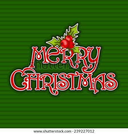 Merry Christmas lettering with holly berry over green striped background - stock vector