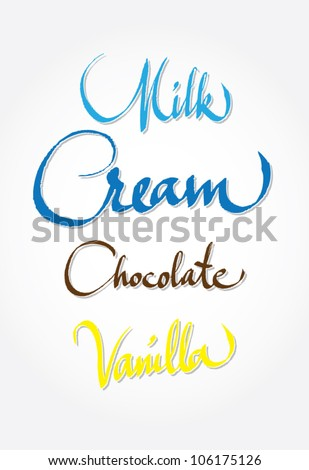 milk, cream, chocolate, vanilla - original handwritten calligraphy for your logo, website, package or advertisement - stock vector