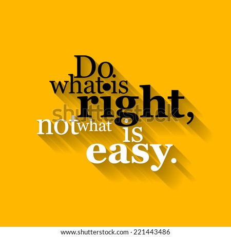 Minimalistic text lettering of an inspirational saying Do what is right, not what is easy - stock vector