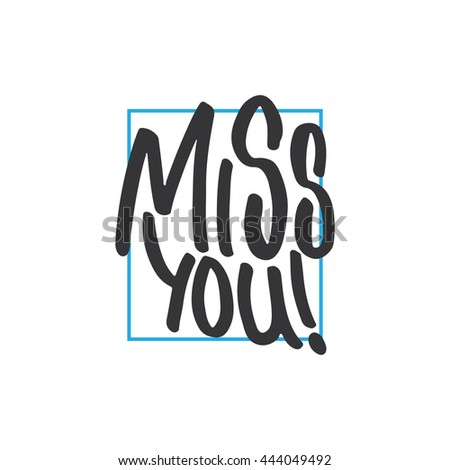 Miss you! - hand drawn lettering phrase, isolated on the white background. Fun brush ink inscription for photo overlays, typography greeting card or t-shirt print, flyer, poster design. - stock vector