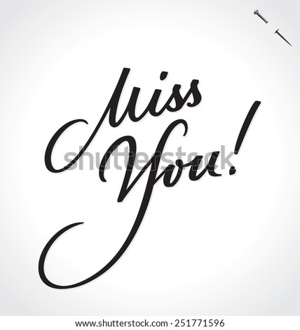 MISS YOU original custom hand lettering -- handmade calligraphy, vector (eps8); typography background/ overlay for romantic photo cards, scrapbooking and craft projects, tags, labels, rubber stamps; - stock vector