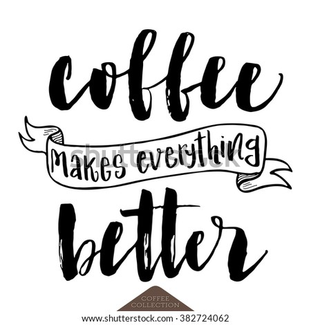 Modern brush lettering poster. Phrase Coffee makes everything better on white background.