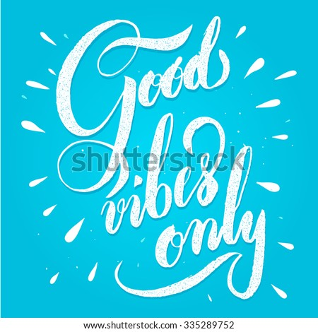 Modern calligraphy inspirational quote - good vibes only. Modern calligraphy brush lettering. Vector card or poster design with unique typography. - stock vector