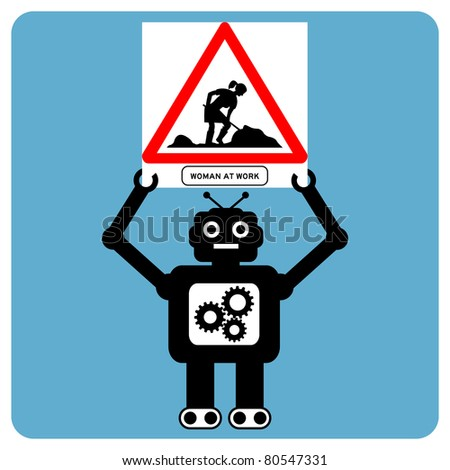 "Modern robot with traffic sign ""woman at work"" - stock vector"