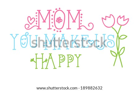 Mom you make us happy happy mothers day - stock vector