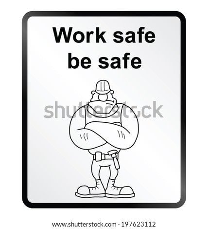 Monochrome work safe be safe public information sign isolated on white background - stock vector