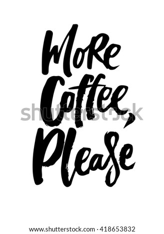 More coffee, please. Black and white hand written coffee poster for your print or digital design (cards, advertisement, t-shirts). Modern hand lettering and brush pen calligraphy. - stock vector