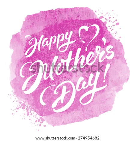 Mothers day vintage lettering design on pink watercolor background. Vector, isolated on white. - stock vector
