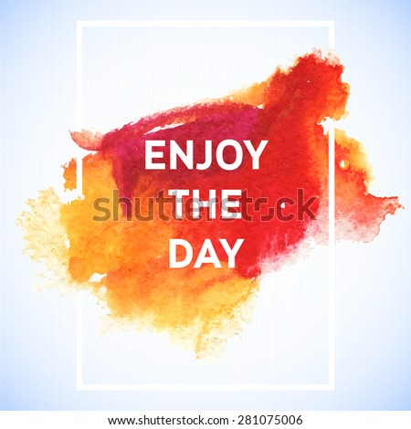 Motivation square watercolor stroke poster enjoy the day. Text lettering of an inspirational saying. Quote Typographical Poster Template, vector design - stock vector