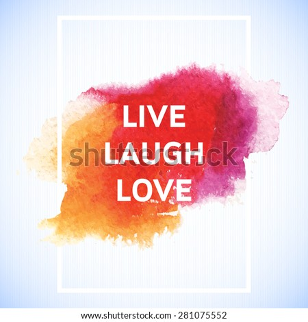 Motivation square watercolor stroke poster Live Laugh Love. Text lettering of an inspirational saying. Quote Typographical Poster Template, vector design - stock vector