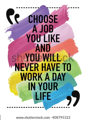 Motivational business quote / Typographic poster design / Choose a job you like and you will never have to work a day in your life - stock vector