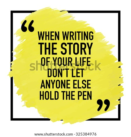 Motivational Inspirational Quote Phrase Poster Design Concept / When writing the story of your life do not let anyone else hold the pen - stock vector