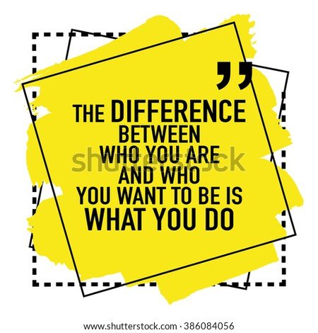 Motivational inspirational quote / The difference between who you are and who you want to be is what you do - stock vector