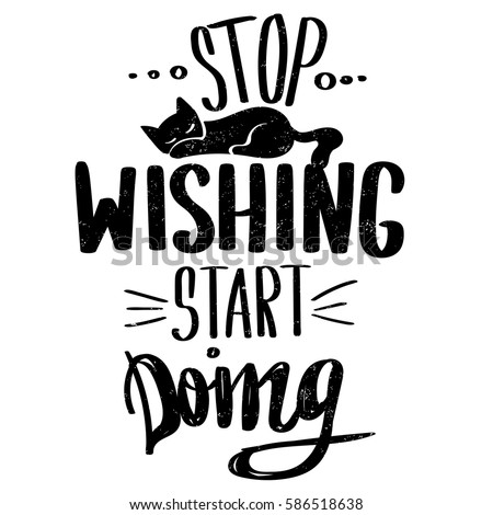 Motivational poster black and white wallpaper with slogan stop wishing start doing background
